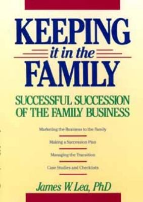 Keeping It in the Family: Successful Succession of the Family Business 9780471539131