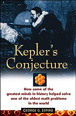 Kepler's Conjecture: How Some of the Greatest Minds in History Helped Solve One of the Oldest Math Problems in the World 9780471086017
