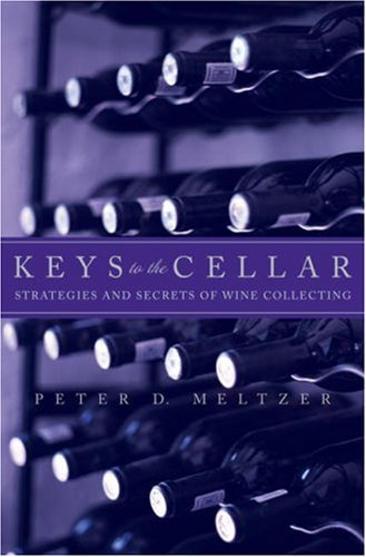 Keys to the Cellar: Strategies and Secrets of Wine Collecting 9780471473596