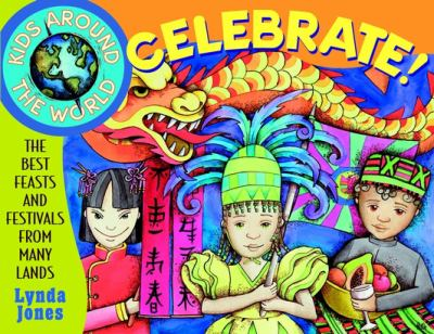 Kids Around the World Celebrate!: The Best Feasts and Festivals from Many Lands 9780471345275