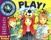 Kids Around the World Play!: The Best Fun and Games from Many Lands 1556972