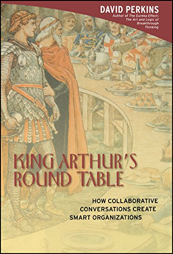 King Arthur's Round Table: How Collaborative Conversations Create Smart Organizations 9780471237723