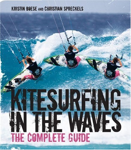 Kitesurfing in the Waves: The Complete Guide 9780470746783
