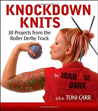 Knockdown Knits: 30 Projects from the Roller Derby Track 9780470239544