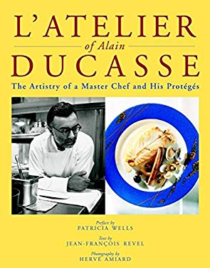 L'Atelier of Alain Ducasse: The Artistry of a Master Chef and His Proteges 9780471376736