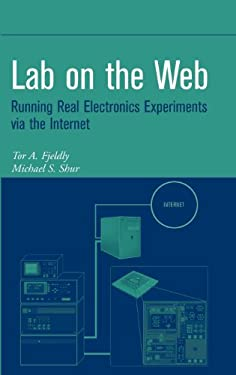Lab on the Web: Running Real Electronics Experiments Via the Internet 9780471413752