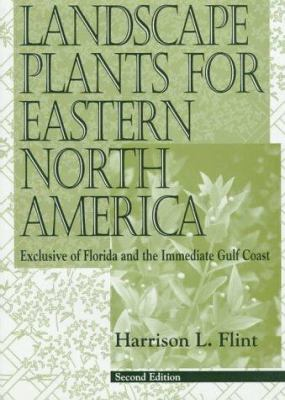 Landscape Plants for Eastern North America: Exclusive of Florida and the Immediate Gulf Coast 9780471599197