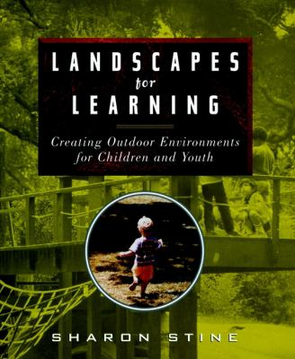 Landscapes for Learning: Creating Outdoor Environments for Children and Youth 9780471162223