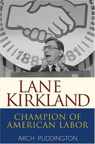 Lane Kirkland: Champion of American Labor 9780471416944