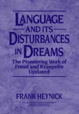 Language and Its Disturbances in Dreams: The Pioneering Work of Freud and Kraepelin Updated 9780471586531
