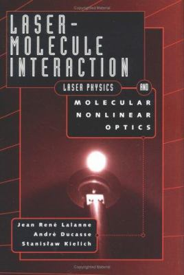 Laser-Molecule Interaction: Laser Physics and Molecular Nonlinear Optics 9780471120667