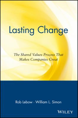 Lasting Change: The Shared Value Process That Makes Companies Great 9780471328476