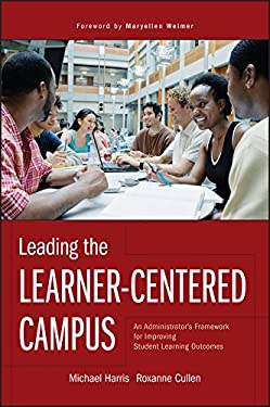Leading the Learner-Centered Campus: An Administrator's Framework for Improving Student Learning Outcomes 9780470402986