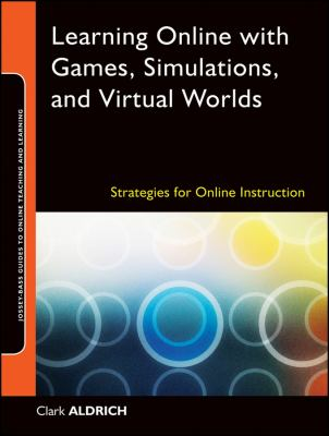 Learning Online with Games, Simulations, and Virtual Worlds: Strategies for Online Instruction 9780470438343