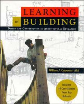 Learning by Building: Design and Construction in Architectural Education 9780471287933