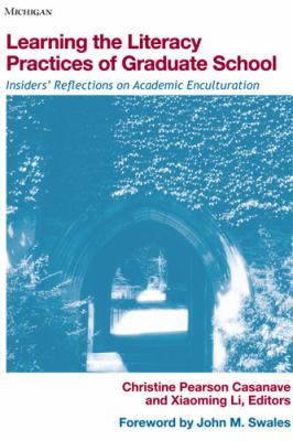 Learning the Literacy Practices of Graduate School: Insiders' Reflections on Academic Enculturation 9780472032310