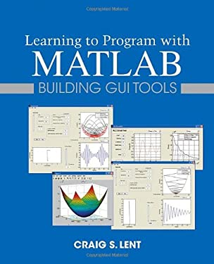 Learning to Program with MATLAB: Building GUI Tools 9780470936443