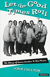 Let the Good Times Roll: The Story of Louis Jordan and His Music 1587564