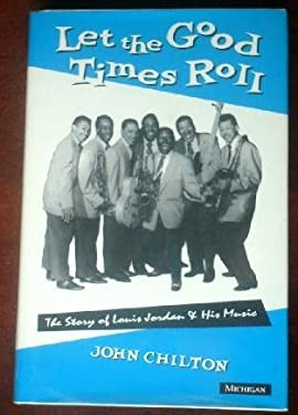 Let the Good Times Roll: The Story of Louis Jordan and His Music 9780472105298