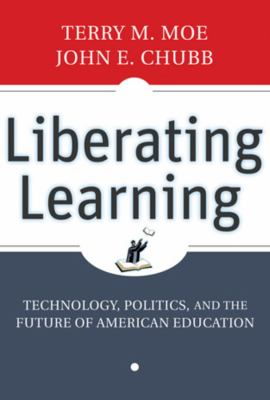 Liberating Learning: Technology, Politics, and the Future of American Education 9780470442142
