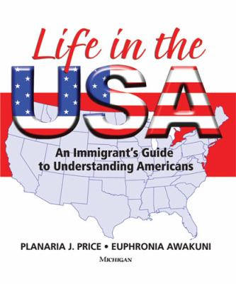 Life in the USA: An Immigrant's Guide to Understanding Americans 9780472033041