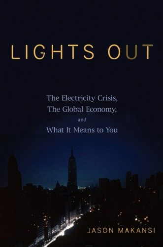Lights Out: The Electricity Crisis, the Global Economy, and What It Means to You 9780470109182