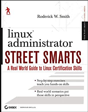 Linux Administrator Street Smarts: A Real World Guide to Linux Certification Skills 9780470083482