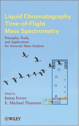Liquid Chromatography Time-Of-Flight Mass Spectrometry: Principles, Tools, and Applications for Accurate Mass Analysis 9780470137970