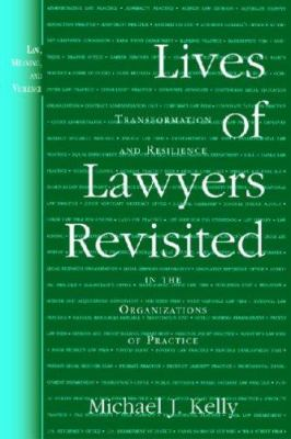 Lives of Lawyers Revisited: Transformation and Resilience in the Organizations of Practice 9780472069637