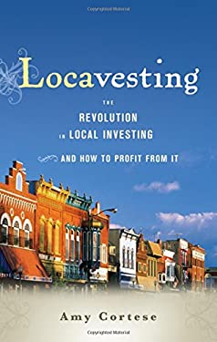 Locavesting: The Revolution in Local Investing and How to Profit from It 9780470911389