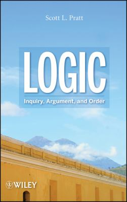 Logic: Inquiry, Argument, and Order 9780470373767