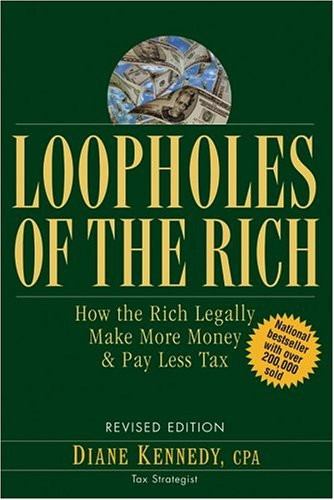 Loopholes of the Rich: How the Rich Legally Make More Money & Pay Less Tax 9780471711780