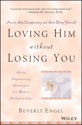 Loving Him Without Losing You: How to Stop Disappearing and Start Being Yourself 9780471409793