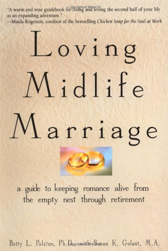 Loving Midlife Marriage: A Guide to Keeping Romance Alive from the Empty Nest Through Retirement 9780471314530