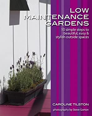 Low-Maintenance Gardens: 10 Simple Steps to Beautiful, Easy and Stylish Outside Spaces Garden Style Guides 9780470517512