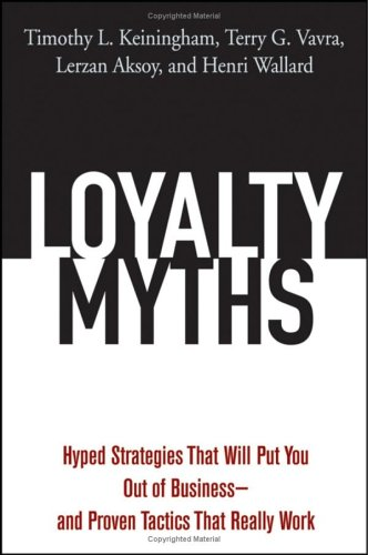 Loyalty Myths: Hyped Strategies That Will Put You Out of Business--And Proven Tactics That Really Work 9780471743156