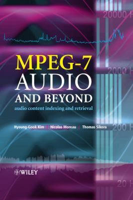 MPEG-7 Audio and Beyond: Audio Content Indexing and Retrieval 9780470093344