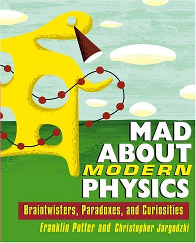 Mad about Modern Physics: Braintwisters, Paradoxes, and Curiosities 9780471448556