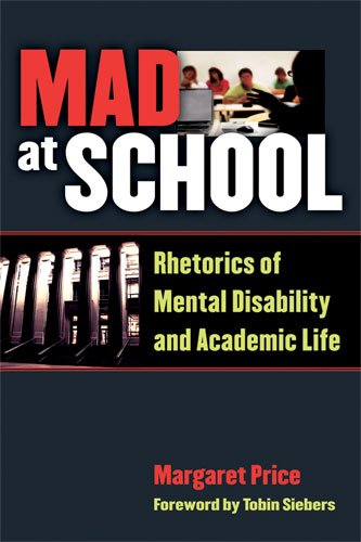 Mad at School: Rhetorics of Mental Disability and Academic Life 9780472051380