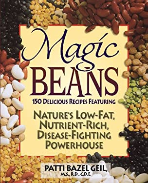 Magic Beans: 150 Delicious Recipes Featuring Nature's Low-Fat Nutrient-Rich, Disease-Fighting Powerhouse 9780471347477