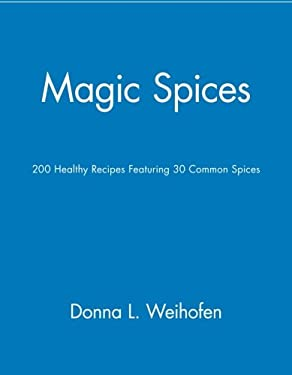 Magic Spices: 200 Healthy Recipes Featuring 30 Common Spices 9780471346838