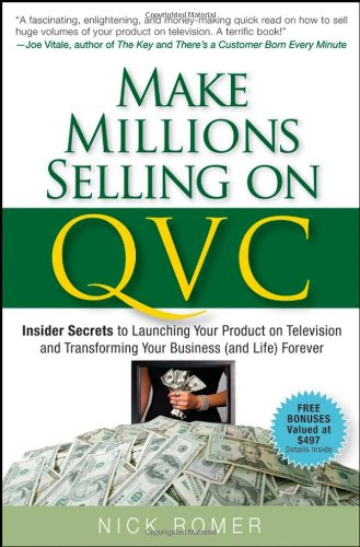 Make Millions Selling on QVC: Insider Secrets to Launching Your Product on Television and Transforming Your Business (and Life) Forever 9780470226452