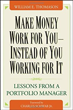 Make Money Work for You--Instead of You Working for It: Lessons from a Portfolio Manager 9780471465140