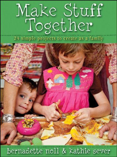 Make Stuff Together: 24 Simple Projects to Create as a Family 9780470630198