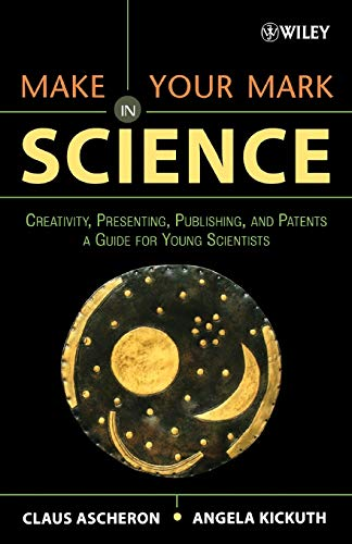 Make Your Mark in Science: Creativity, Presenting, Publishing, and Patents, a Guide for Young Scientists 9780471657330