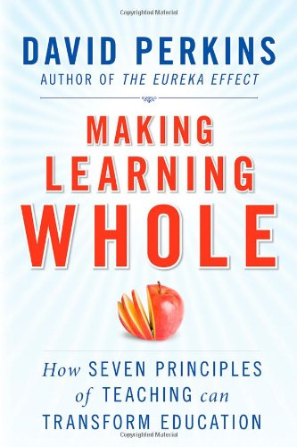 Making Learning Whole: How Seven Principles of Teaching Can Transform Education 9780470633717