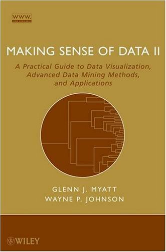 Making Sense of Data II: A Practical Guide to Data Visualization, Advanced Data Mining Methods, and Applications 9780470222805