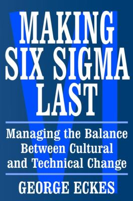 Making Six SIGMA Last: Managing the Balance Between Cultural and Technical Change 9780471415480