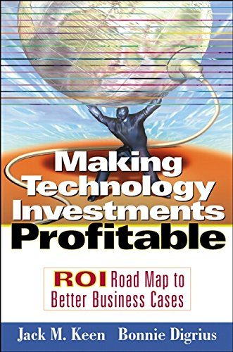 Making Technology Investments Profitable: Roi Roadmap to Better Business Cases 9780471227335