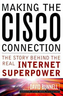Making the Cisco Connection: They Story Behind the Real Internet Superpower 9780471357117
